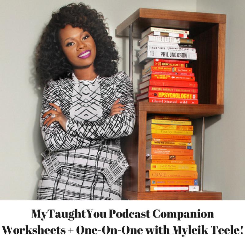 MyTaughtYou Podcast Companion Worksheets + One-On-One with Myleik Teele!